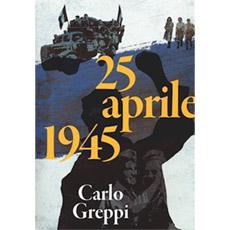 CARLO GREPPI – 25 APRILE 1945